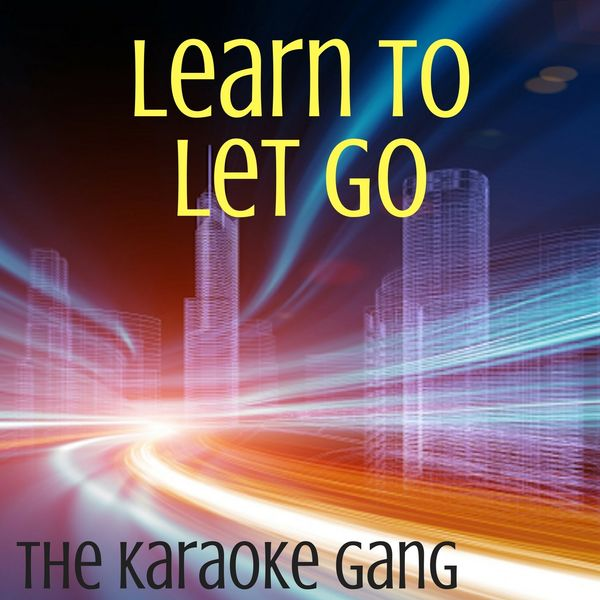 The Karaoke Gang - Learn To Let Go (Karaoke Version) (Originally Performed by Kesha)