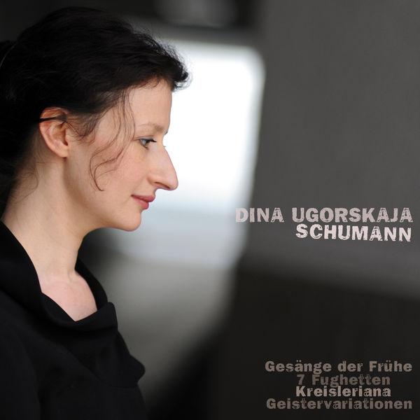 "Dina Ugorskaja - Gesänge Der Frühe . 7 Fughetten . Kreisleriana . Geistervariationen (Songs of the Early Morning Op, 133 . Seven Pieces in Fughetta Form Op, 126 . Kreisleriana, Op. 16 . Variations in E-Flat Major on an Original Theme ""Ghost Variations"" Woo 24)"
