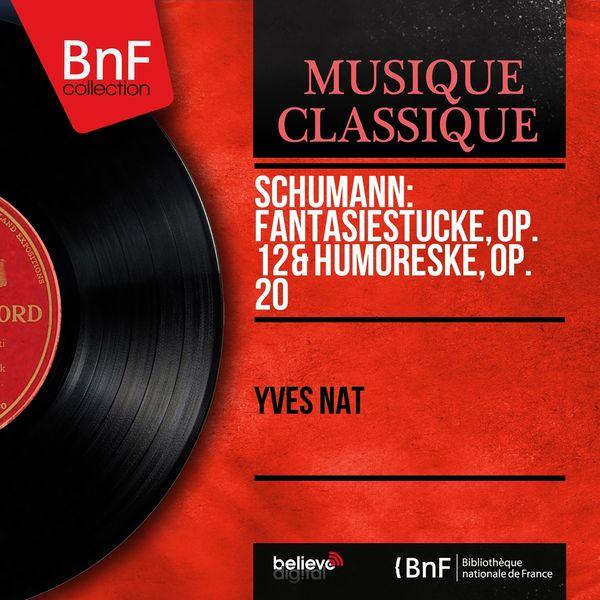 Yves Nat - Schumann: Fantasiestücke, Op. 12 & Humoreske, Op. 20 (Mono Version)