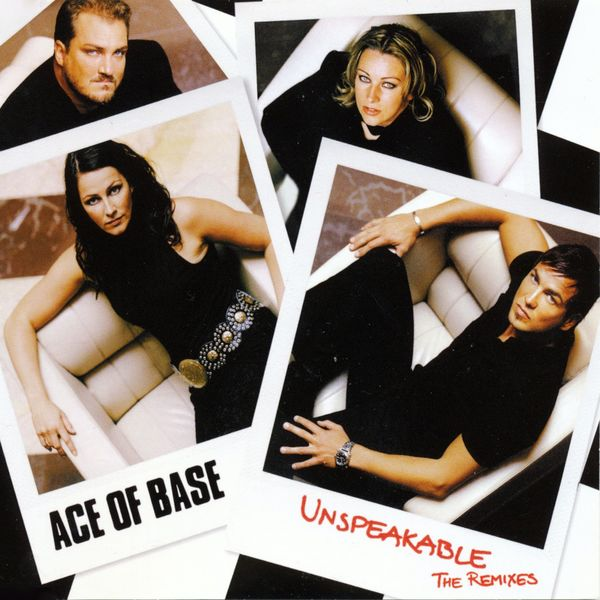 Ace Of Base - Unspeakable (The Remixes)