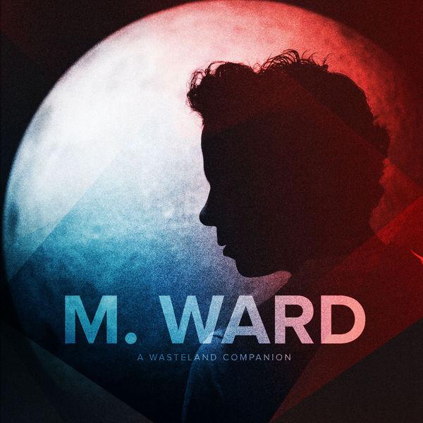 M. Ward A Wasteland Companion