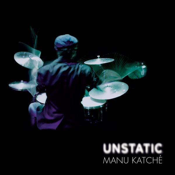 Manu Katché - Unstatic