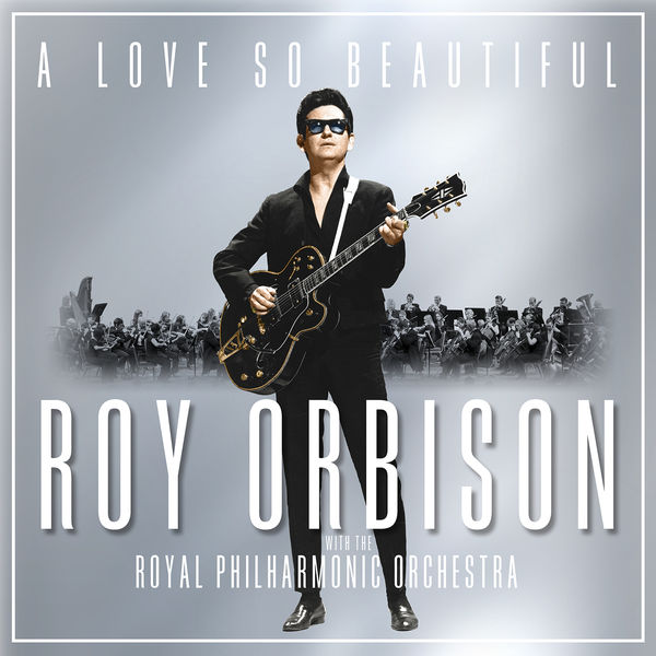 Roy Orbison - A Love So Beautiful: Roy Orbison & The Royal Philharmonic Orchestra