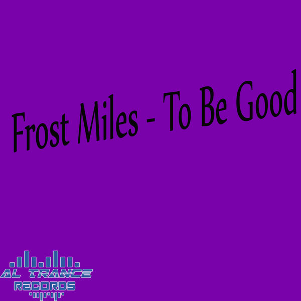 Frost Miles - To Be Good