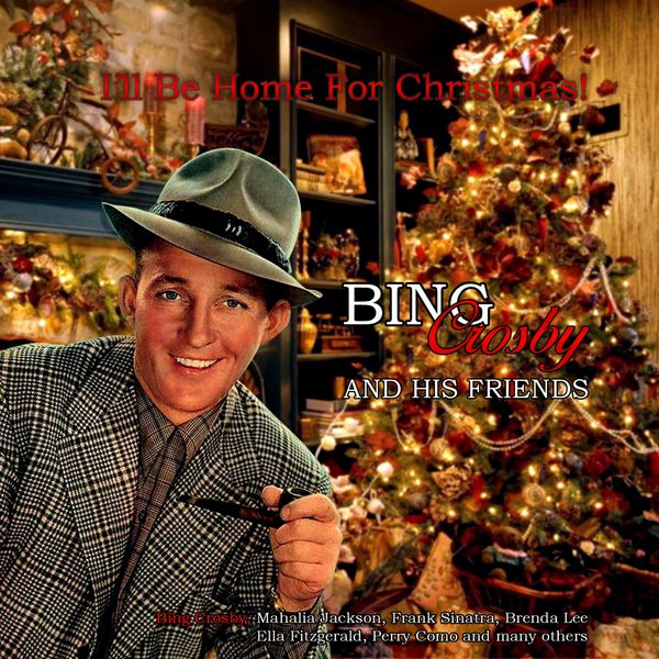 various artists ill be home for christmas bing crosby and his friends - Bing Crosby I Ll Be Home For Christmas