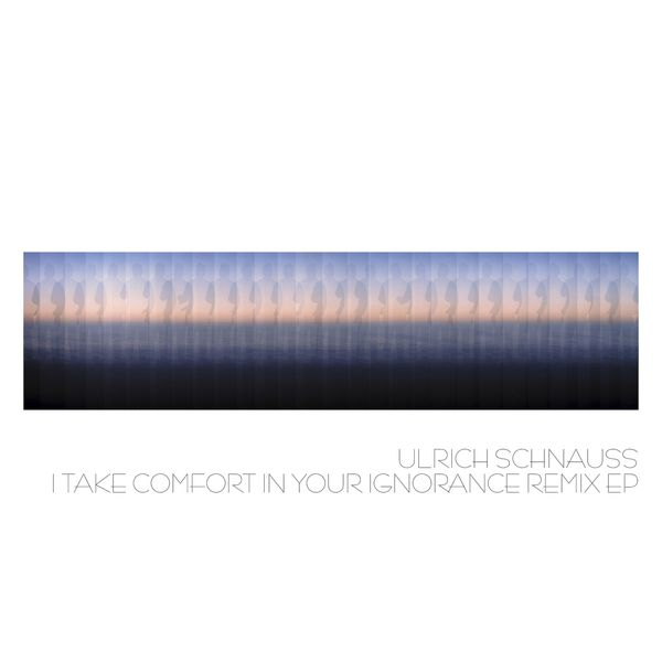 Ulrich Schnauss - I Take Comfort in Your Ignorance