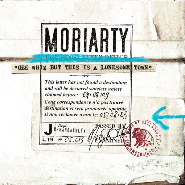 Moriarty - Gee Whiz But This Is a Lonesome Town (Deluxe Edition)