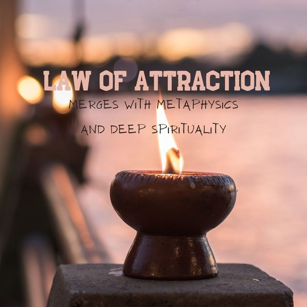 Relaxing Music Oasis - Law of Attraction: Merges with Metaphysics and Deep Spirituality