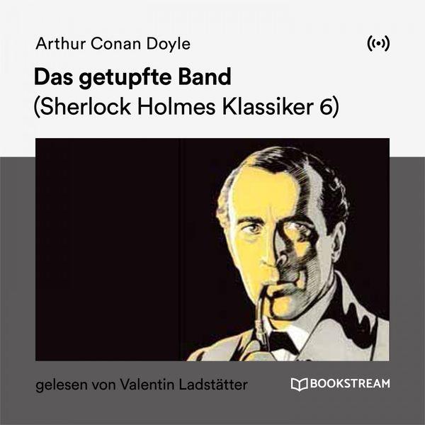 Arthur Conan Doyle - Das getupfte Band (Sherlock Holmes Klassiker 6)
