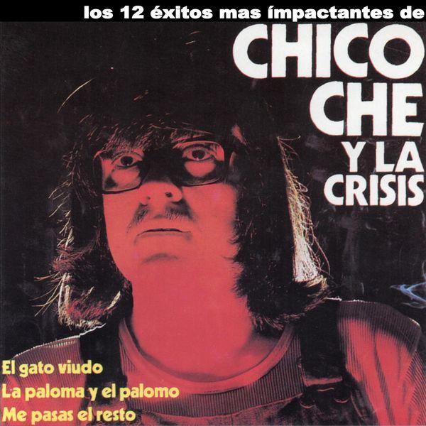 Chico Che y la Crisis - Los 12 Éxitos Mas Ímpactantes De