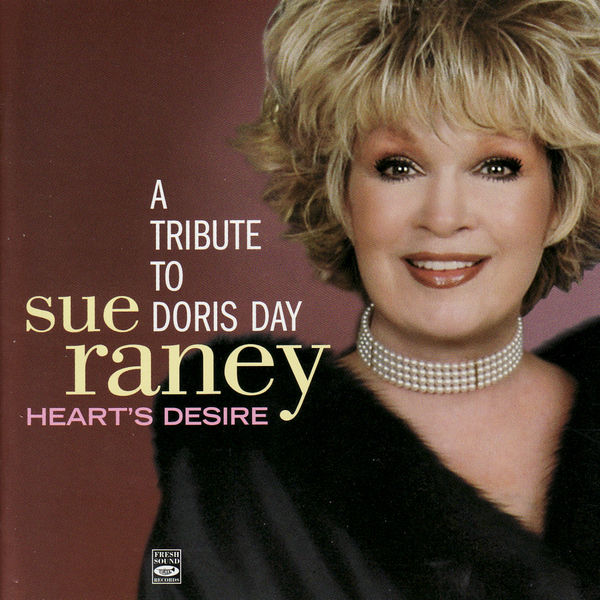 Sue Raney - A Tribute To Doris Day: Heart's Desire