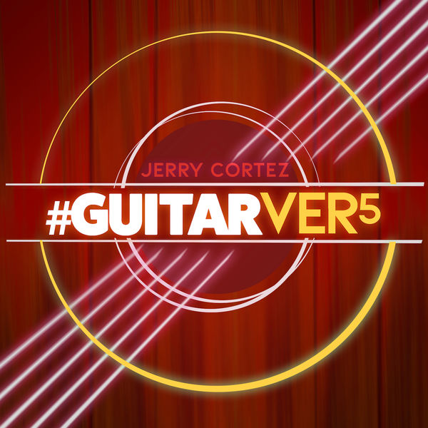 Jerry Cortez - #GUITARVER5