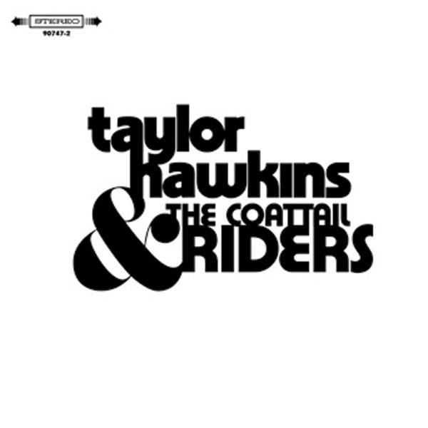 Taylor Hawkins & The Coattail Riders - Taylor Hawkins & The Coattail Riders