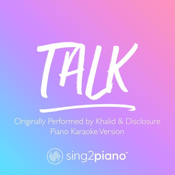 Sing2Piano - Talk (Originally Performed by Khalid & Disclosure)