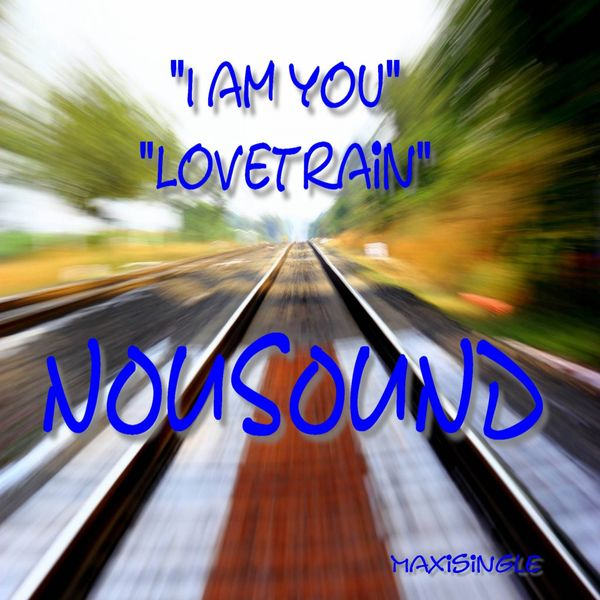 NOUSOUND - I Am You / Lovetrain