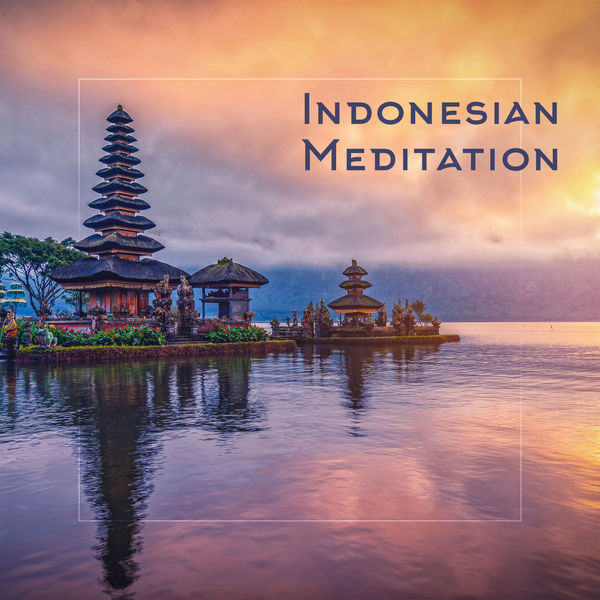 Oriental Music Zone - Indonesian Meditation: Deep Oriental Experience, Yoga & Well-Being, Relaxing Sounds