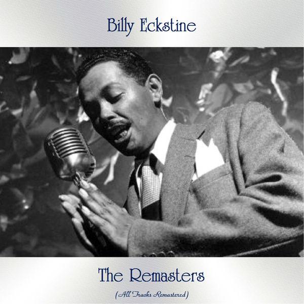 Billy Eckstine - The Remasters