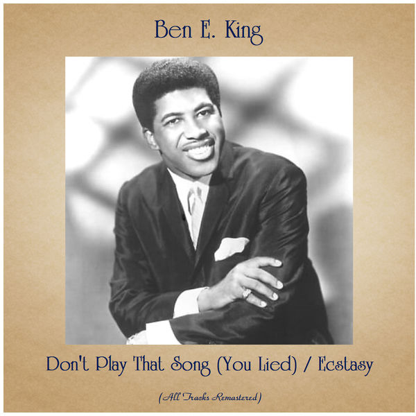 Ben E. King - Don't Play That Song (You Lied) / Ecstasy