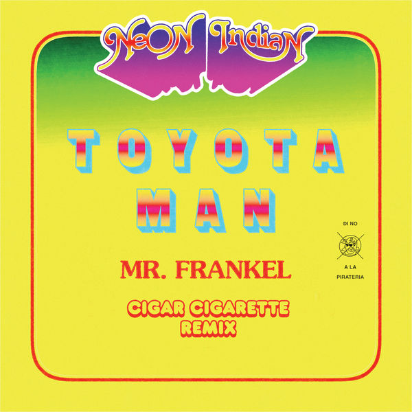 Neon Indian - Toyota Man (Mr. Frankel, Cigar Cigarette Remix)