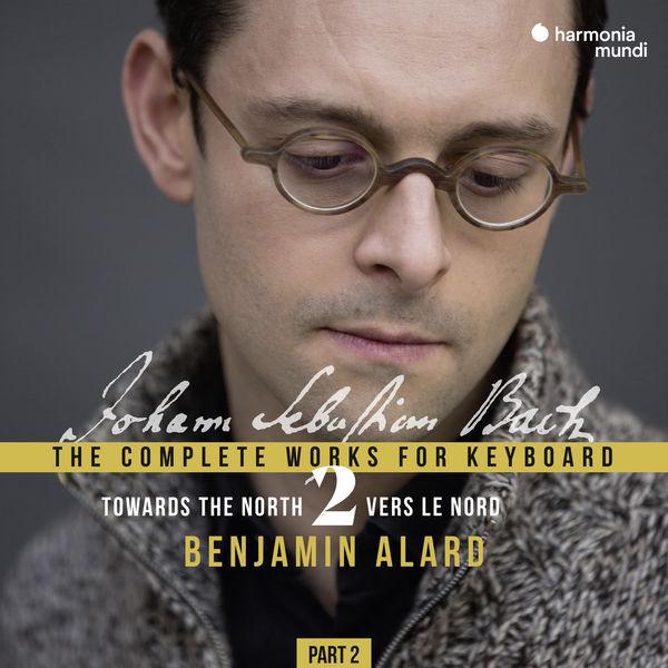 Benjamin Alard - Bach : The Complete Works for keyboard, Vol. 2 / Part 2 (& Buxtehude, Pachelbel, Reinken)