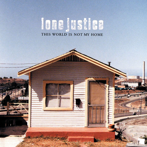 Lone Justice This World Is Not My Home