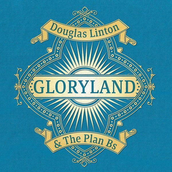 Douglas Linton & The Plan Bs - Gloryland