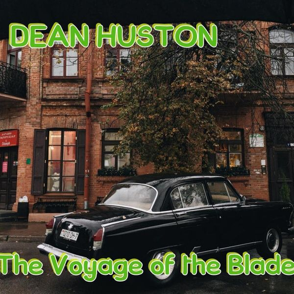 Dean Huston - The Voyage of the Blade