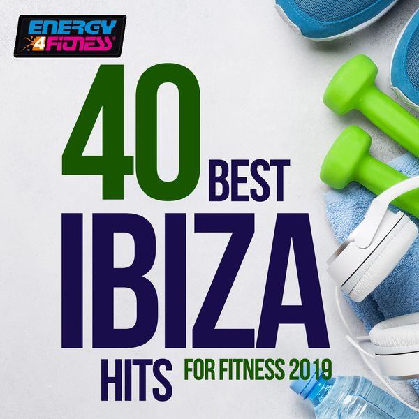 Various Artists - 40 Best Ibiza Hits For Fitness 2019 (40 Tracks For Fitness & Workout)