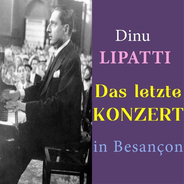 Dinu Lipatti - Dinu Lipatti - Das letzte Konzert in Besançon (Final recital at Besançon)