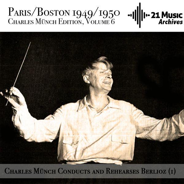 Charles Münch, Orchestre de la Société des Concerts du Conservatoire, Boston Symphony Orchestra - Charles Münch conducts and rehearses Berlioz (1) [Paris/Boston 1949/1950. Charles Münch Edition, Volume 6]