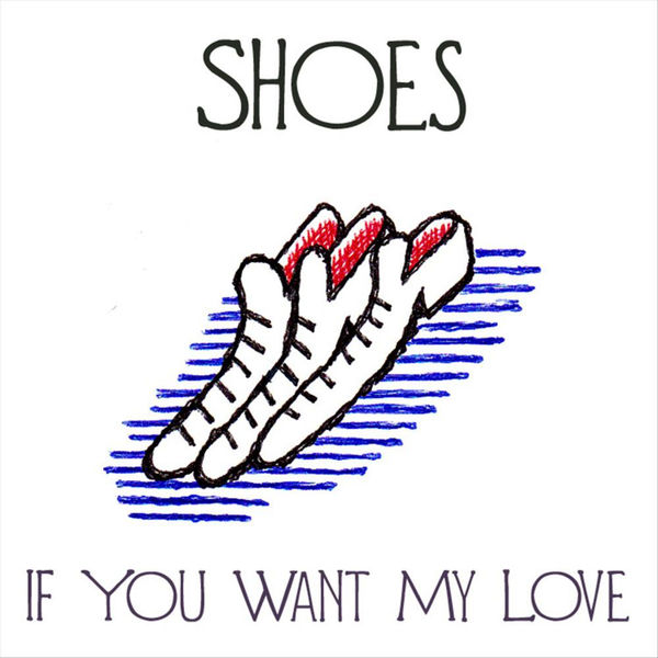 Shoes - If You Want My Love