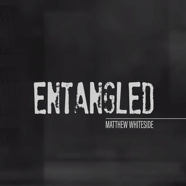 Matthew Whiteside - Entangled