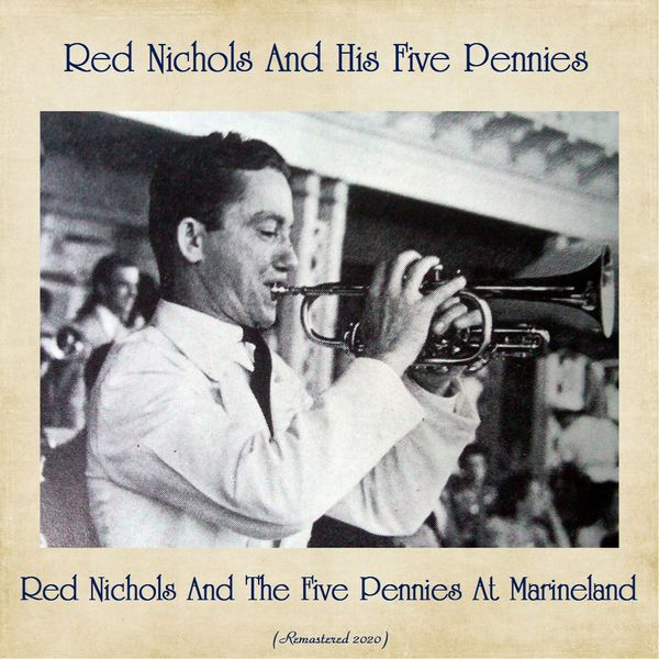 Red Nichols - Red Nichols And The Five Pennies At Marineland (Remastered 2020)