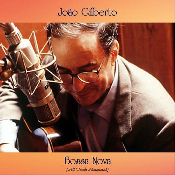 João Gilberto - Bossa Nova (All Tracks Remastered)