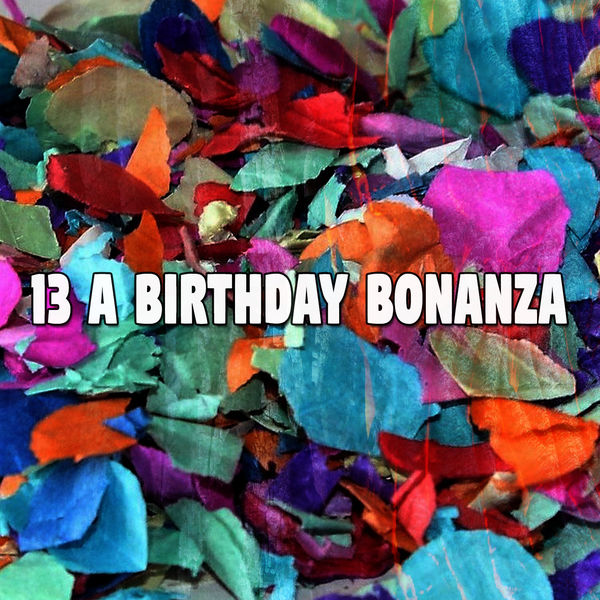 Happy Birthday - 13 A Birthday Bonanza