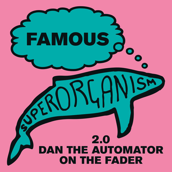 Superorganism|Famous (2.0 Dan the Automator on the Fader)