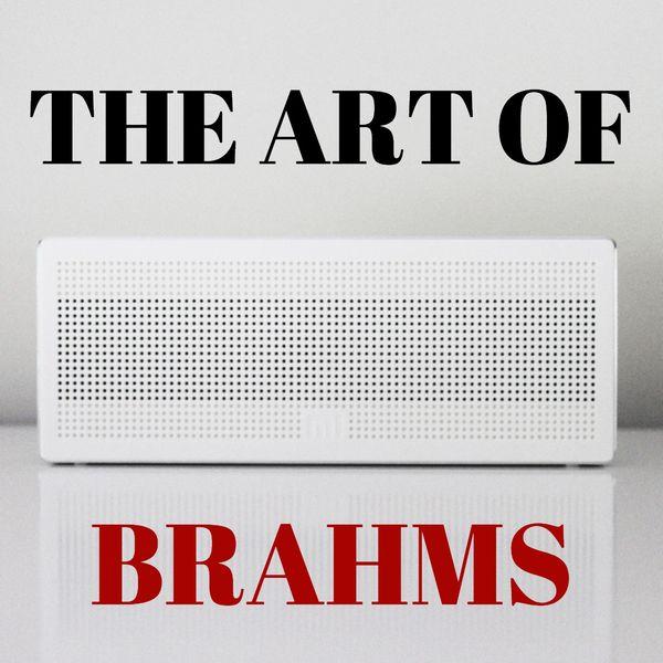 Johannes Brahms - The Art of Brahms