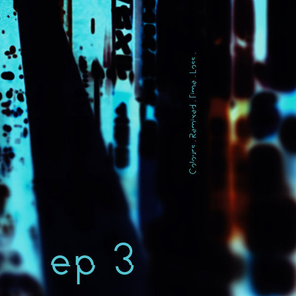 Maps - EP3. Colours. Remixed. Time. Loss.