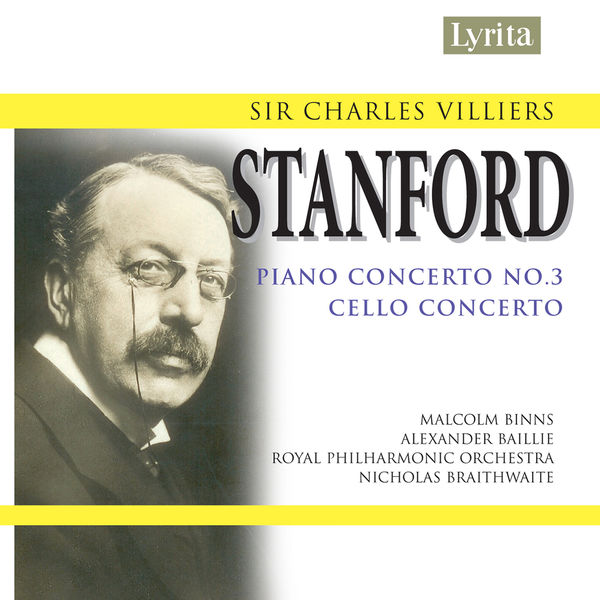Alexander Baillie - Stanford: Piano Concerto No. 3 in E-Flat Major, Op. 171 & Cello Concerto in D Minor