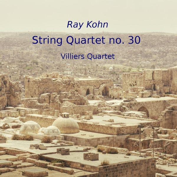 Villiers Quartet - Ray Kohn: String Quartet No. 30