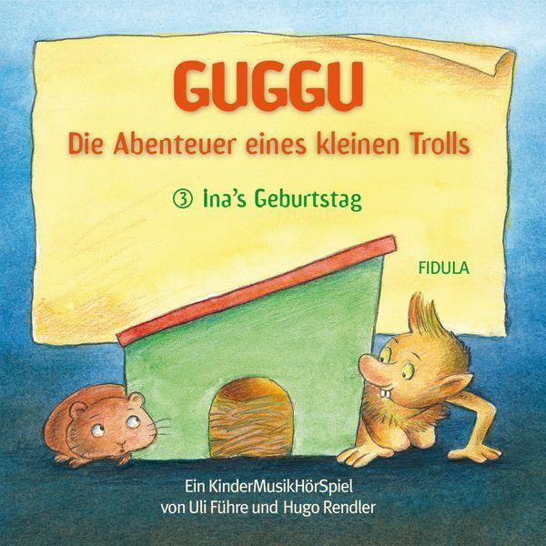 Uli Führe - Guggu - Die Abenteuer eines kleinen Trolls (Ina's Geburtstag)