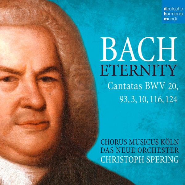 Christoph Spering - Bach: Eternity (Cantatas BWV 20, 93, 3, 10, 116, 124)