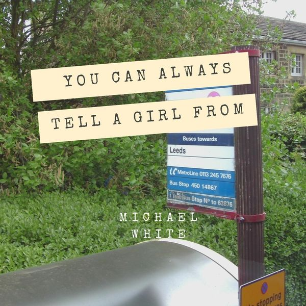Michael White - (You Can Always Tell) A Girl from Leeds