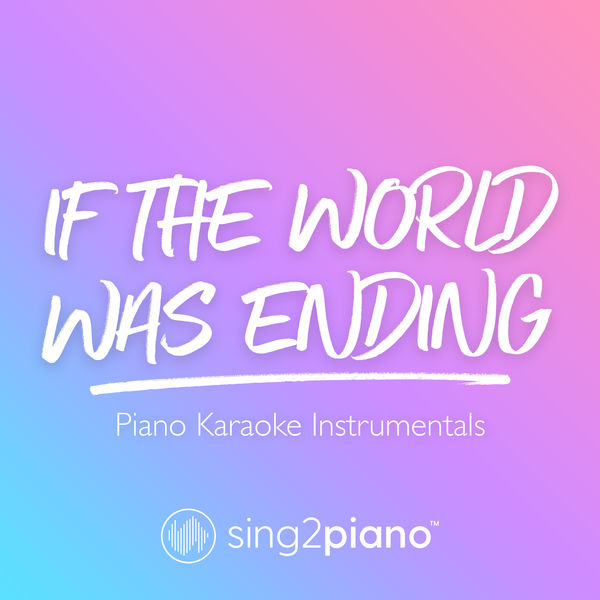 Sing2Piano - If The World Was Ending