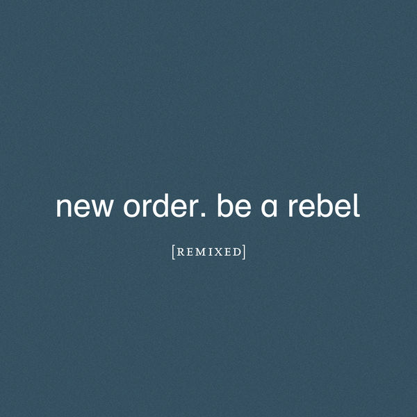 New Order|Be a Rebel Remixed