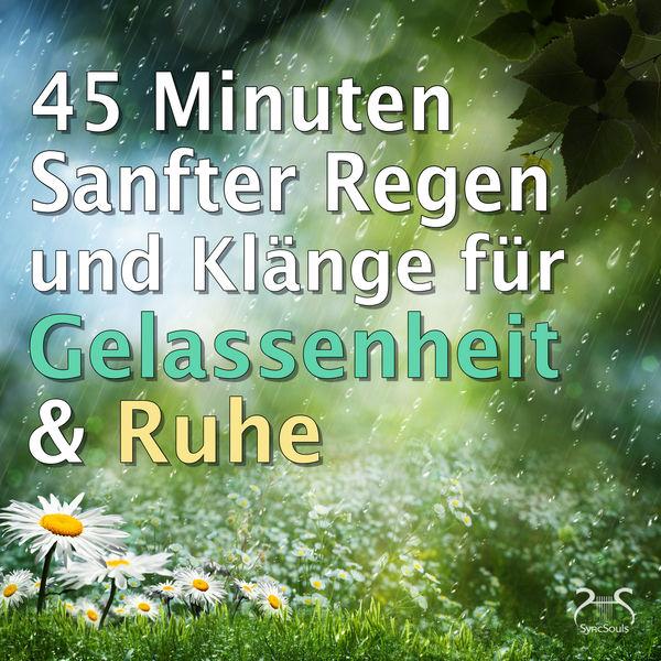 Max Relax - 45 Minuten Sanfter Regen und Klänge für Gelassenheit & Ruhe