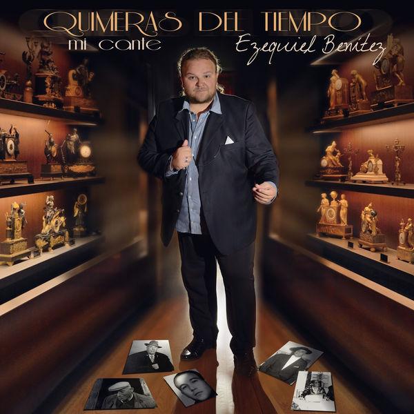 Ezequiel  Benitez - Quimeras del Tiempo (Mi Cante)