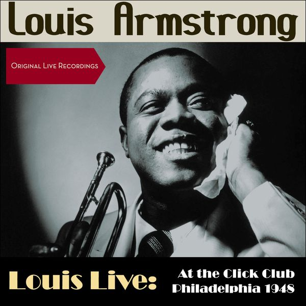 Louis Armstrong & His All Stars - Louis Live: At the Click Club, Philadelphia 1948 (Original Live Recordings)