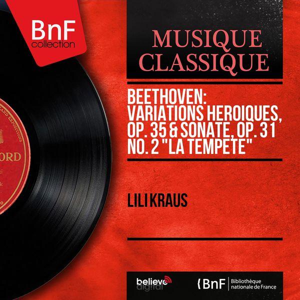"Lili Kraus - Beethoven: Variations héroïques, Op. 35 & Sonate, Op. 31 No. 2 ""La tempête"" (Mono Version)"