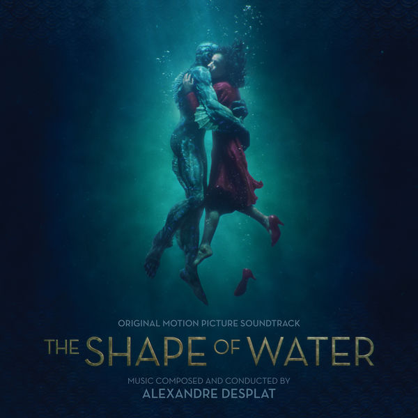 Alexandre Desplat - The Shape Of Water (Original Motion Picture Soundtrack)